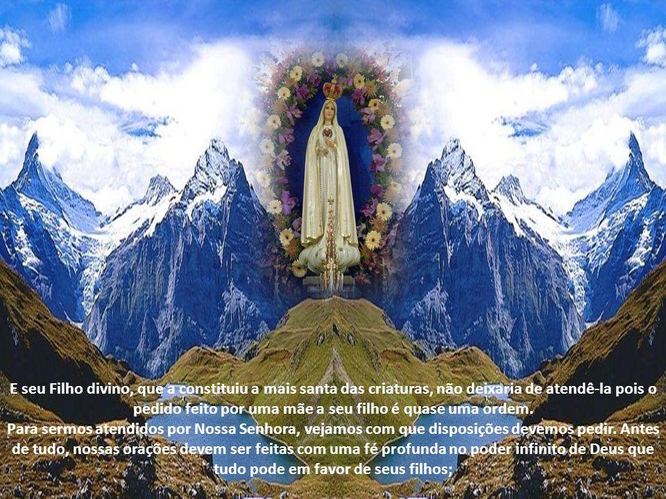 E seu Filho divino, que a constituiu a mais santa das criaturas, não deixaria de atendê-la pois o pedido feito por uma mãe a seu filho é quase uma ordem.