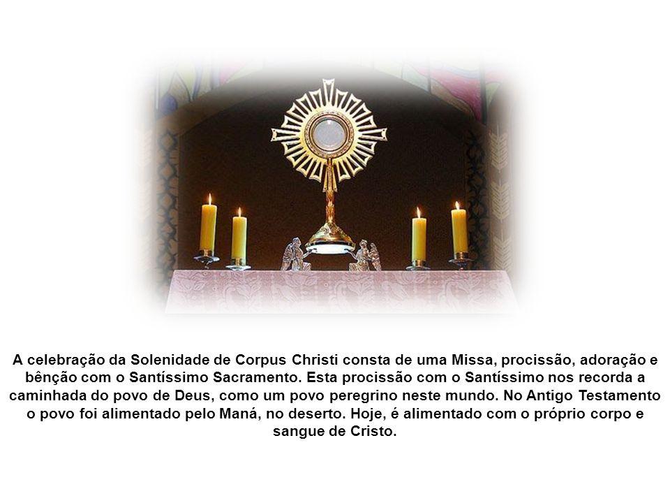 A celebração da Solenidade de Corpus Christi consta de uma Missa, procissão, adoração e bênção com o Santíssimo Sacramento.