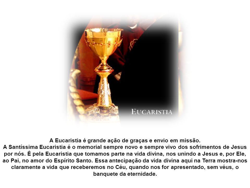 A Eucaristia é grande ação de graças e envio em missão.