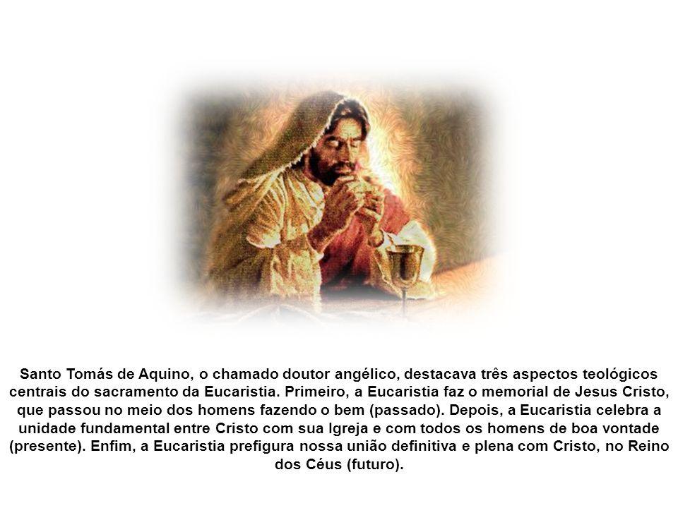 Santo Tomás de Aquino, o chamado doutor angélico, destacava três aspectos teológicos centrais do sacramento da Eucaristia.