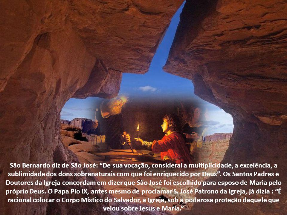 São Bernardo diz de São José: De sua vocação, considerai a multiplicidade, a excelência, a sublimidade dos dons sobrenaturais com que foi enriquecido por Deus .