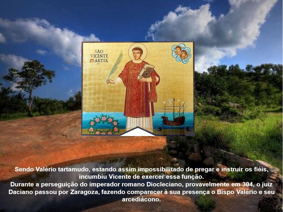 Sendo Valério tartamudo, estando assim impossibilitado de pregar e instruir os fiéis, incumbiu Vicente de exercer essa função.