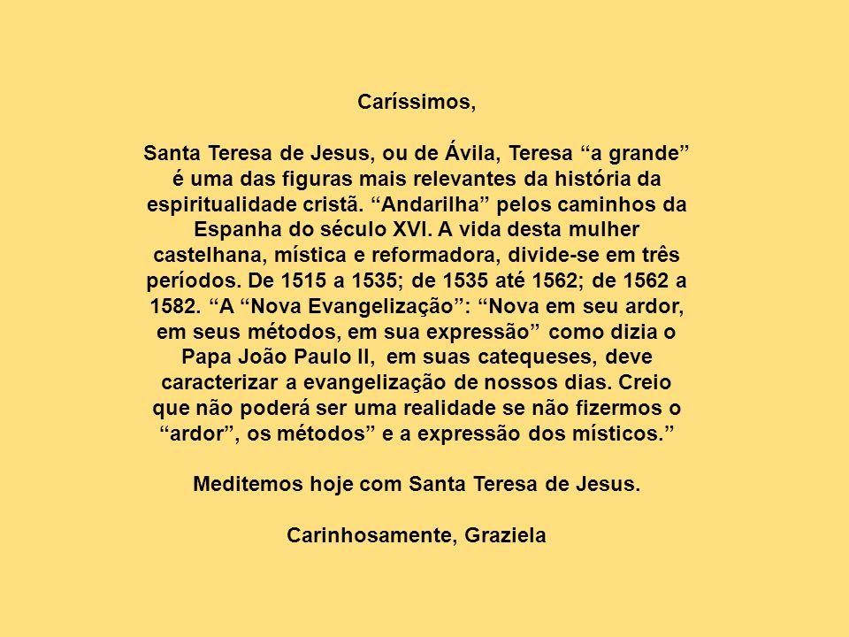 Meditemos hoje com Santa Teresa de Jesus. Carinhosamente, Graziela