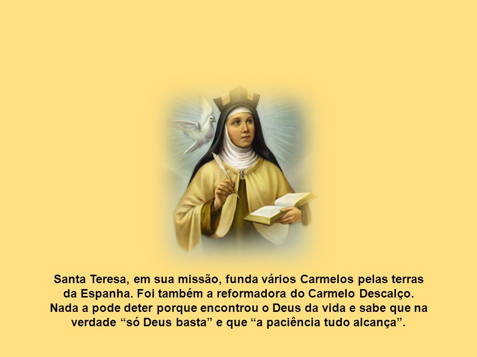 Santa Teresa, em sua missão, funda vários Carmelos pelas terras da Espanha.