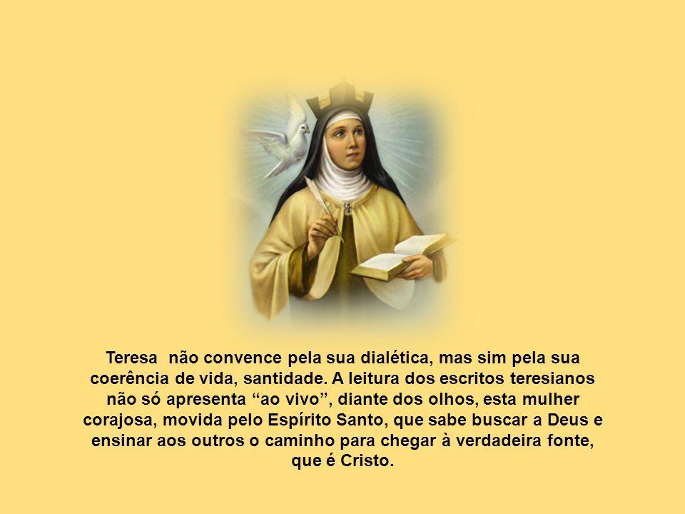 Teresa não convence pela sua dialética, mas sim pela sua coerência de vida, santidade.