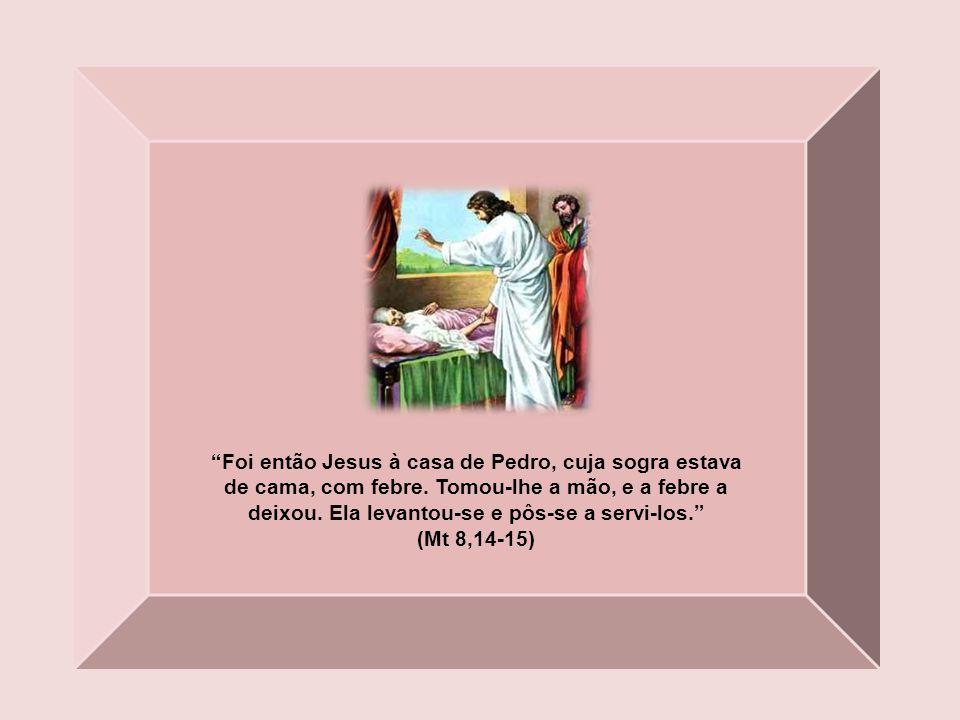 Foi então Jesus à casa de Pedro, cuja sogra estava de cama, com febre