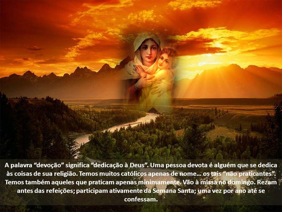 A palavra devoção significa dedicação à Deus