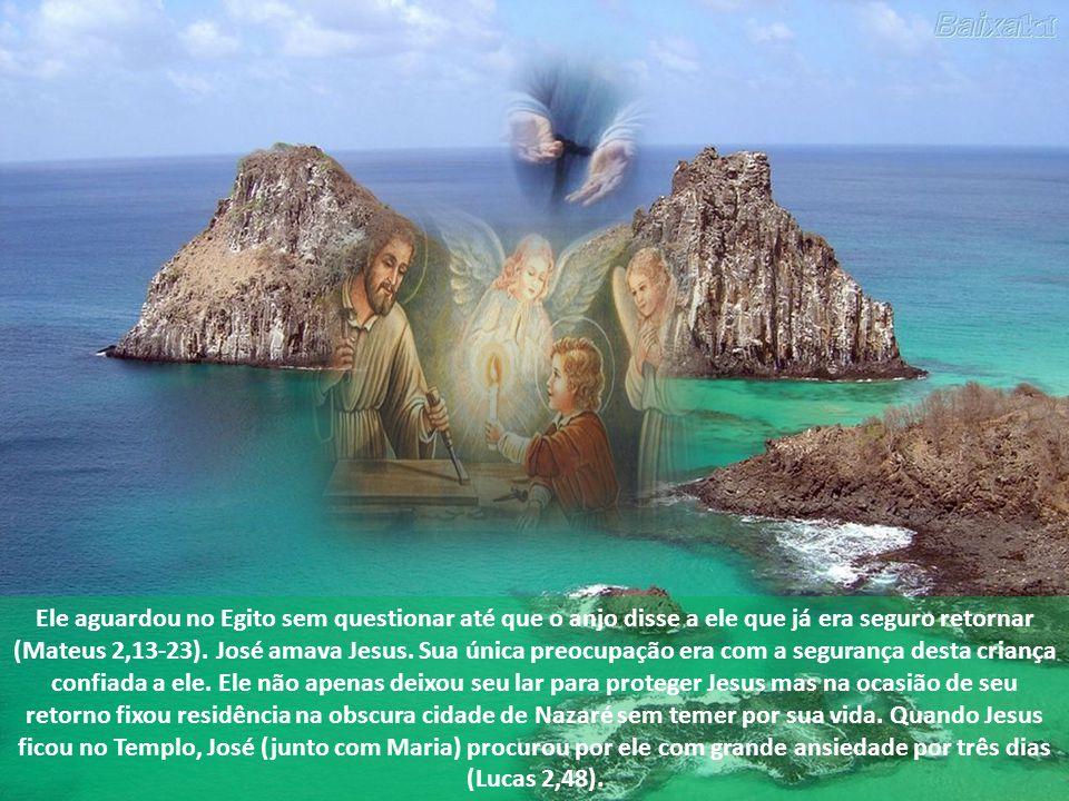 Ele aguardou no Egito sem questionar até que o anjo disse a ele que já era seguro retornar (Mateus 2,13-23).