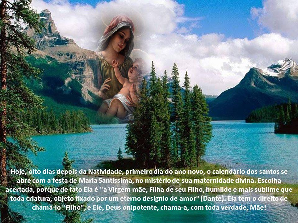 Hoje, oito dias depois da Natividade, primeiro dia do ano novo, o calendário dos santos se abre com a festa de Maria Santíssima, no mistério de sua maternidade divina.