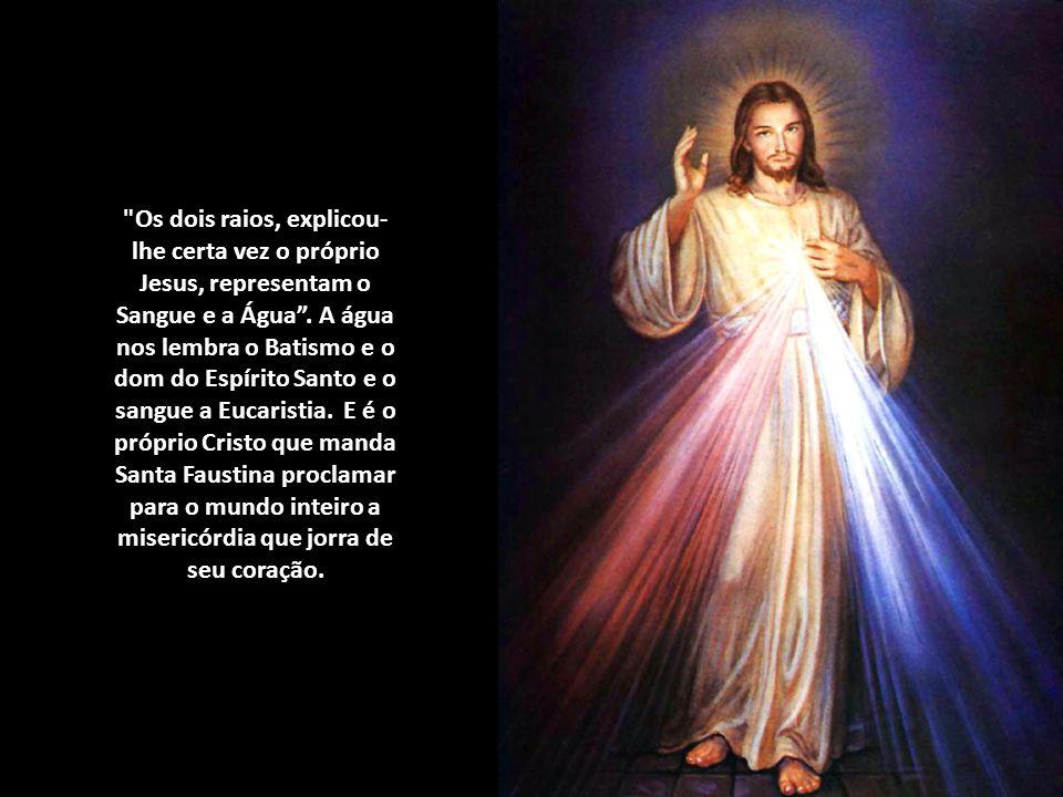 Os dois raios, explicou-lhe certa vez o próprio Jesus, representam o Sangue e a Água .