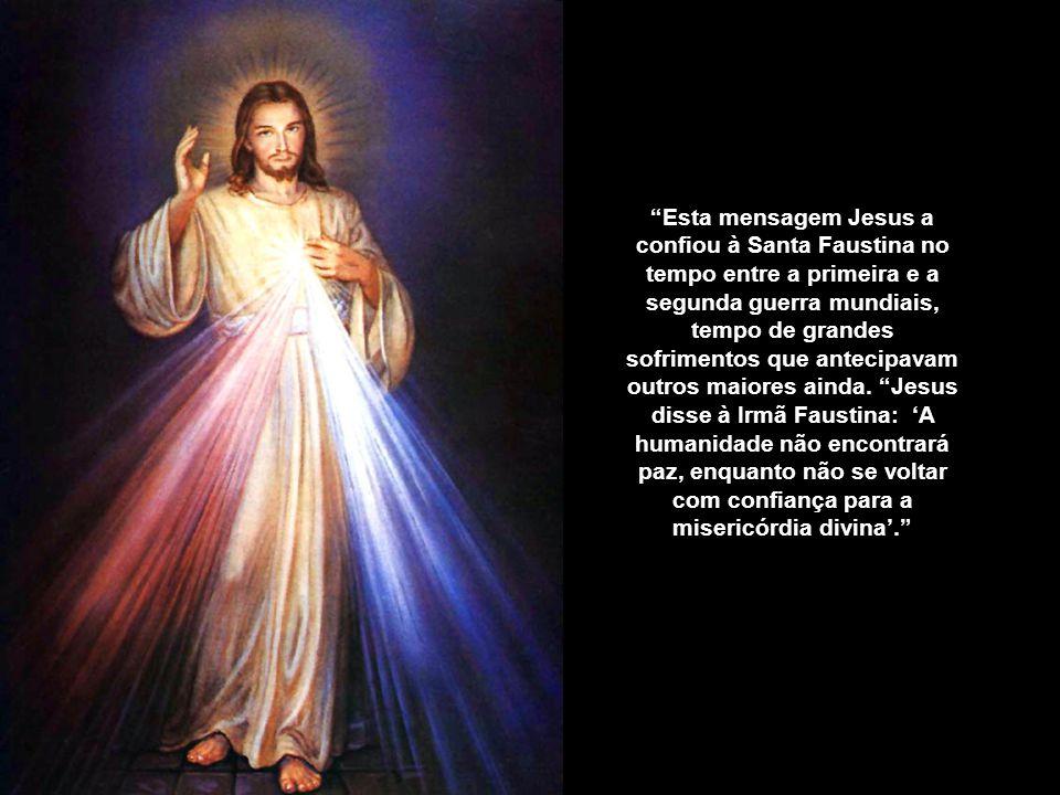 Esta mensagem Jesus a confiou à Santa Faustina no tempo entre a primeira e a segunda guerra mundiais, tempo de grandes sofrimentos que antecipavam outros maiores ainda.