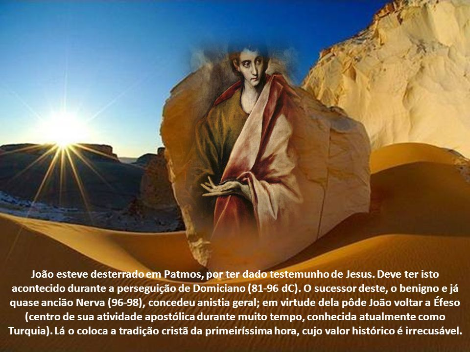 João esteve desterrado em Patmos, por ter dado testemunho de Jesus