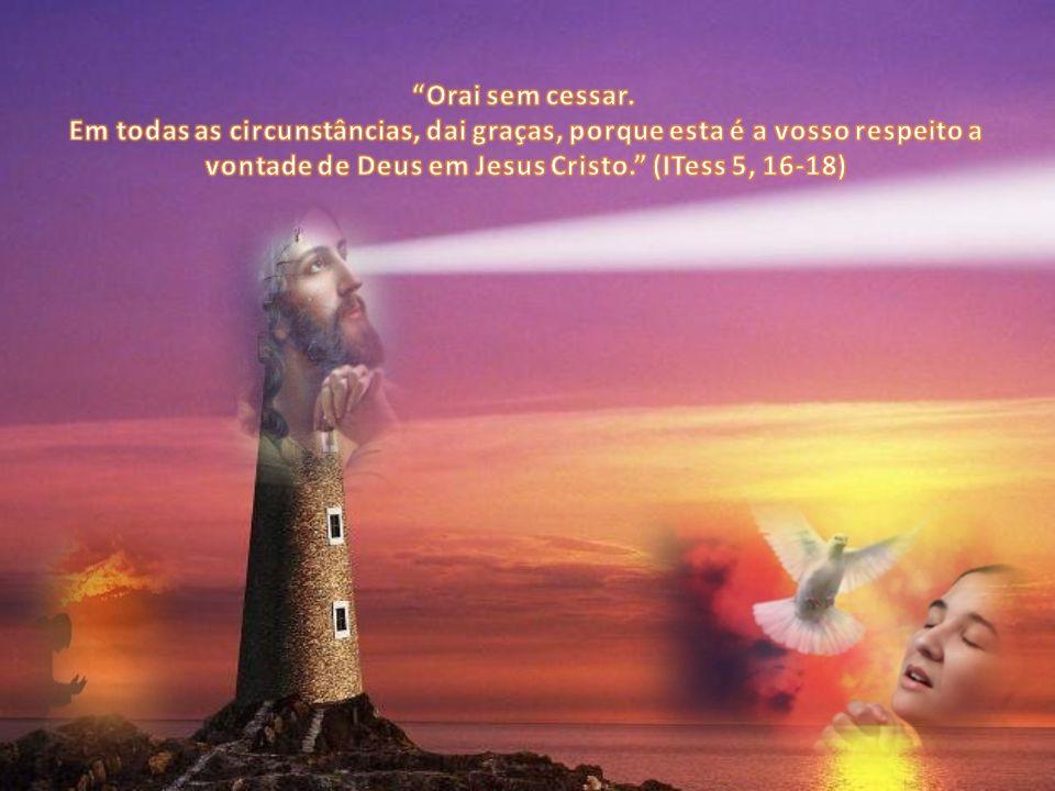 vontade de Deus em Jesus Cristo. (ITess 5, 16-18)