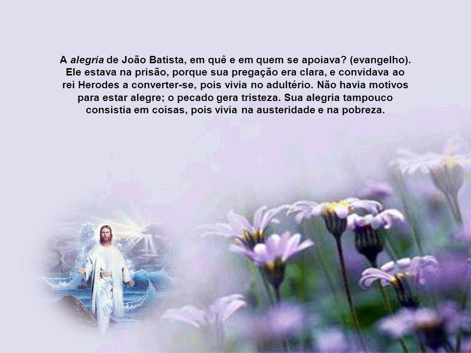 A alegria de João Batista, em quê e em quem se apoiava. (evangelho)