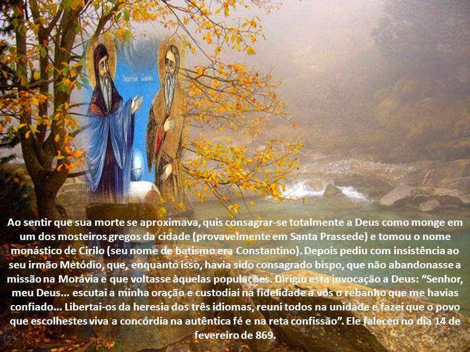 Ao sentir que sua morte se aproximava, quis consagrar-se totalmente a Deus como monge em um dos mosteiros gregos da cidade (provavelmente em Santa Prassede) e tomou o nome monástico de Cirilo (seu nome de batismo era Constantino).