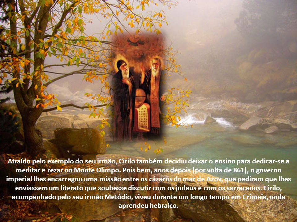 Atraído pelo exemplo do seu irmão, Cirilo também decidiu deixar o ensino para dedicar-se a meditar e rezar no Monte Olimpo.
