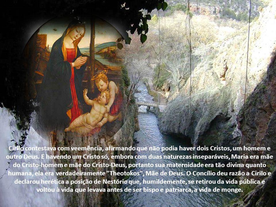 Cirilo contestava com veemência, afirmando que não podia haver dois Cristos, um homem e outro Deus.