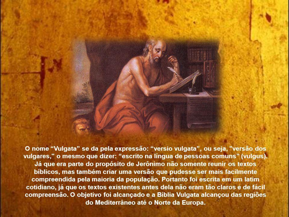 O nome Vulgata se da pela expressão: versio vulgata , ou seja, versão dos vulgares, o mesmo que dizer: escrito na língua de pessoas comuns (vulgus).