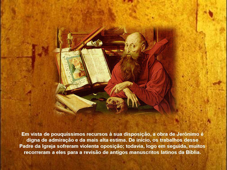Em vista de pouquíssimos recursos à sua disposição, a obra de Jerônimo é digna de admiração e da mais alta estima.