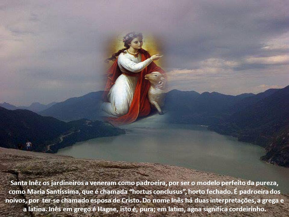 Santa Inêz os jardineiros a veneram como padroeira, por ser o modelo perfeito da pureza, como Maria Santíssima, que é chamada hortus conclusus , horto fechado.