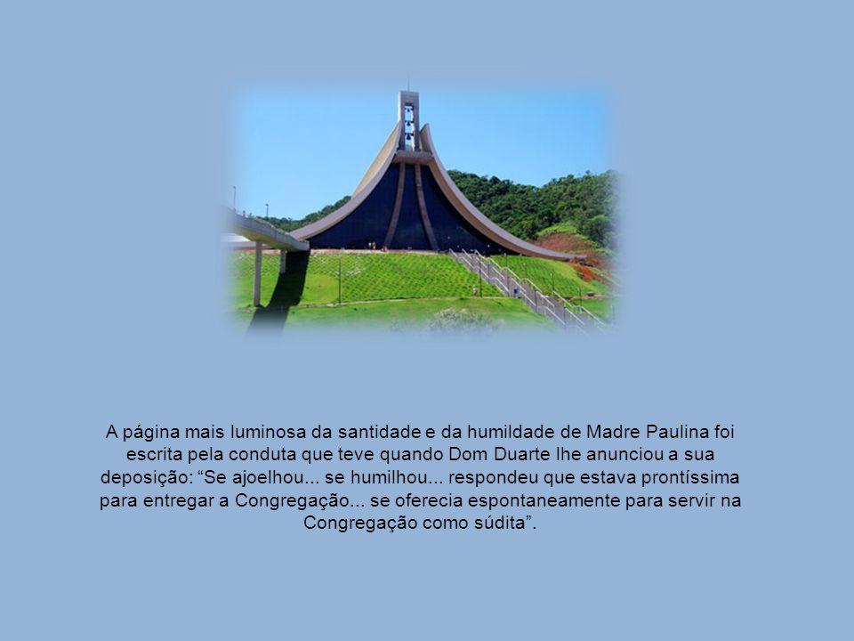 A página mais luminosa da santidade e da humildade de Madre Paulina foi escrita pela conduta que teve quando Dom Duarte lhe anunciou a sua deposição: Se ajoelhou...