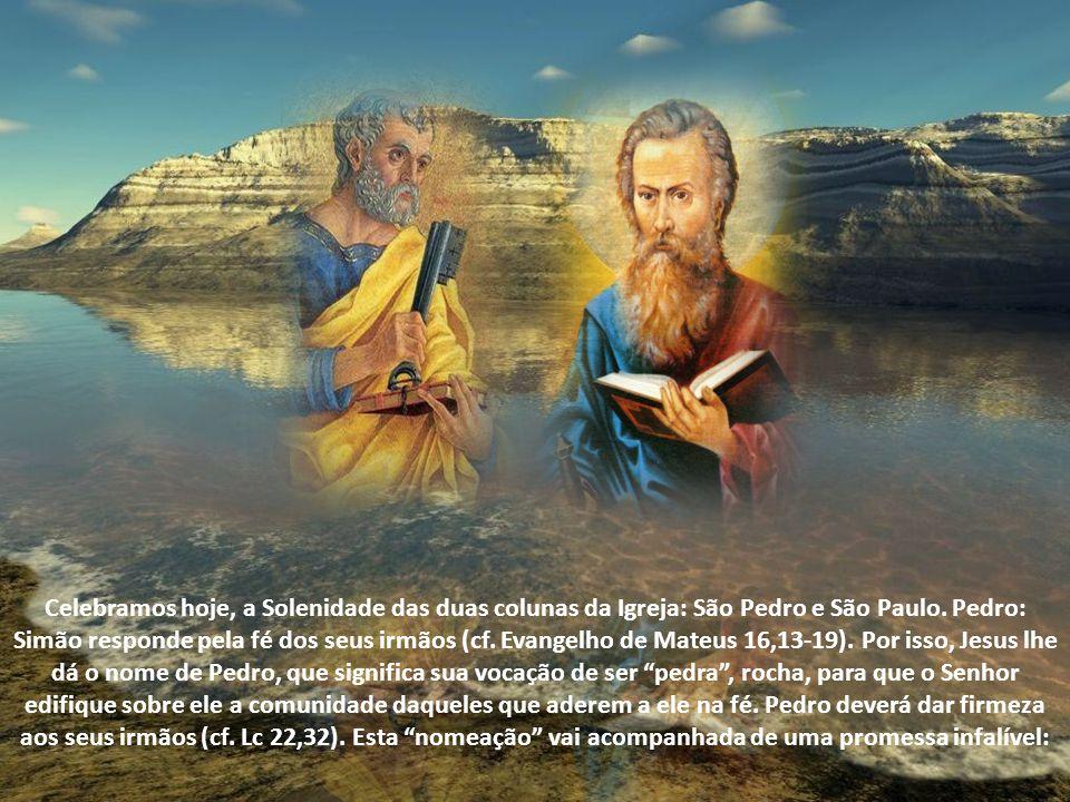 Celebramos hoje, a Solenidade das duas colunas da Igreja: São Pedro e São Paulo.