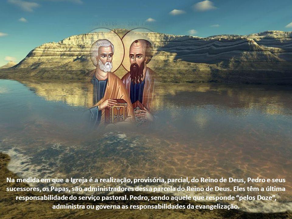 Na medida em que a Igreja é a realização, provisória, parcial, do Reino de Deus, Pedro e seus sucessores, os Papas, são administradores dessa parcela do Reino de Deus.