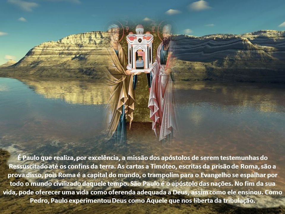 É Paulo que realiza, por excelência, a missão dos apóstolos de serem testemunhas do Ressuscitado até os confins da terra.