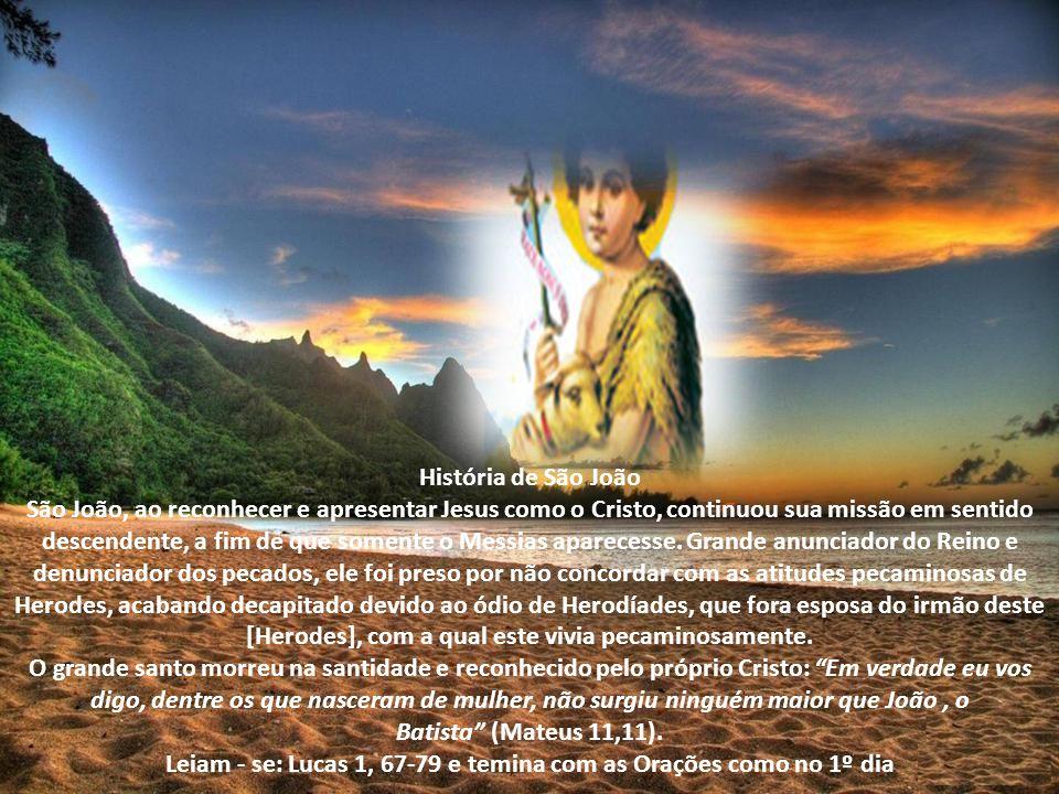 Leiam - se: Lucas 1, 67-79 e temina com as Orações como no 1º dia