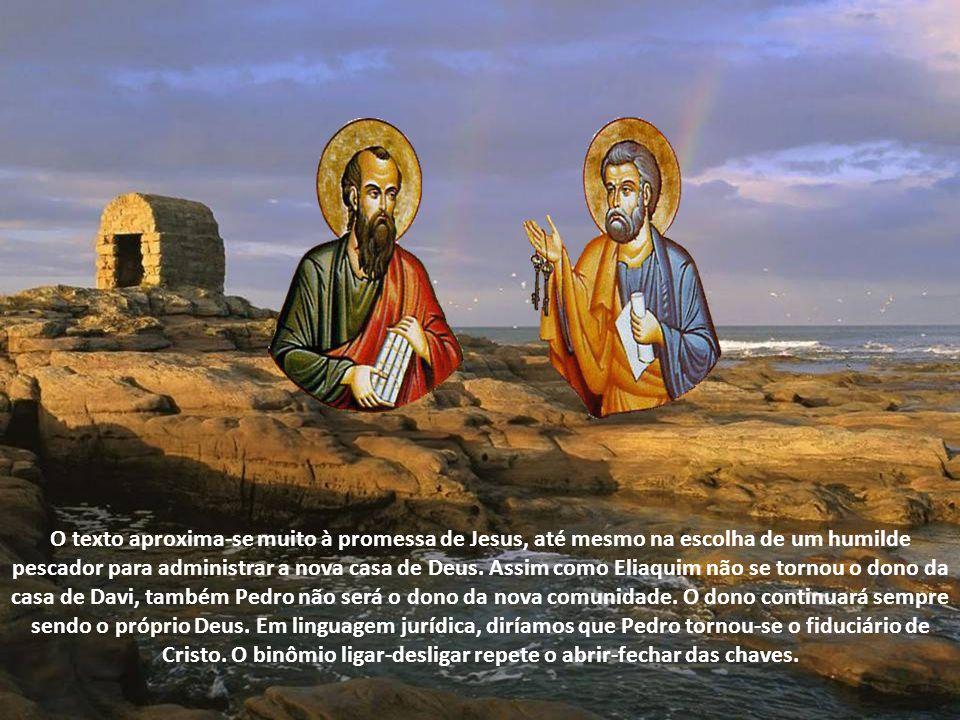 O texto aproxima-se muito à promessa de Jesus, até mesmo na escolha de um humilde pescador para administrar a nova casa de Deus.
