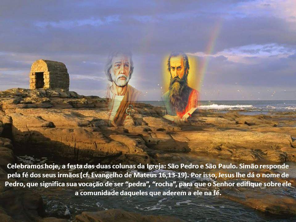Celebramos hoje, a festa das duas colunas da Igreja: São Pedro e São Paulo.
