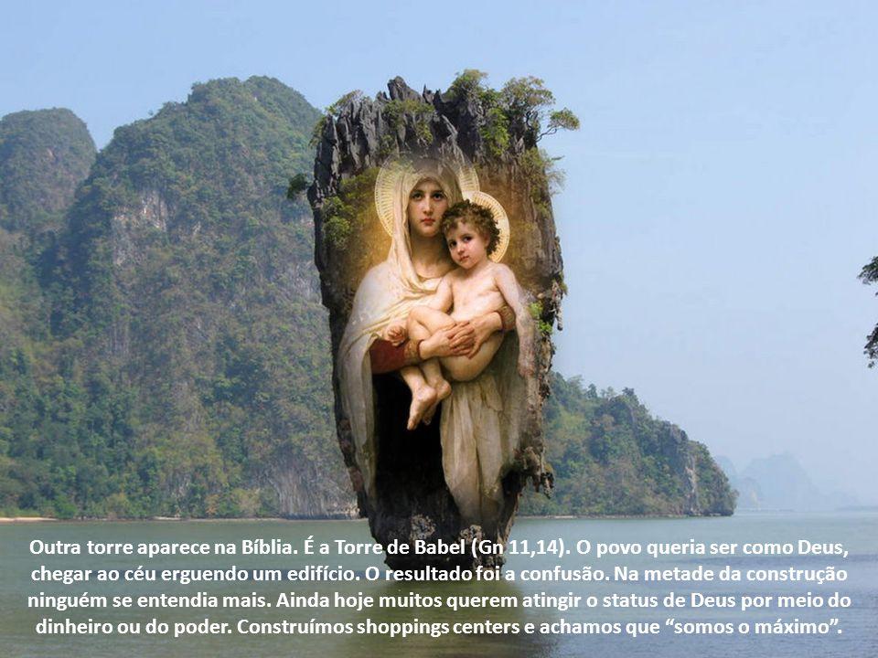 Outra torre aparece na Bíblia. É a Torre de Babel (Gn 11,14)