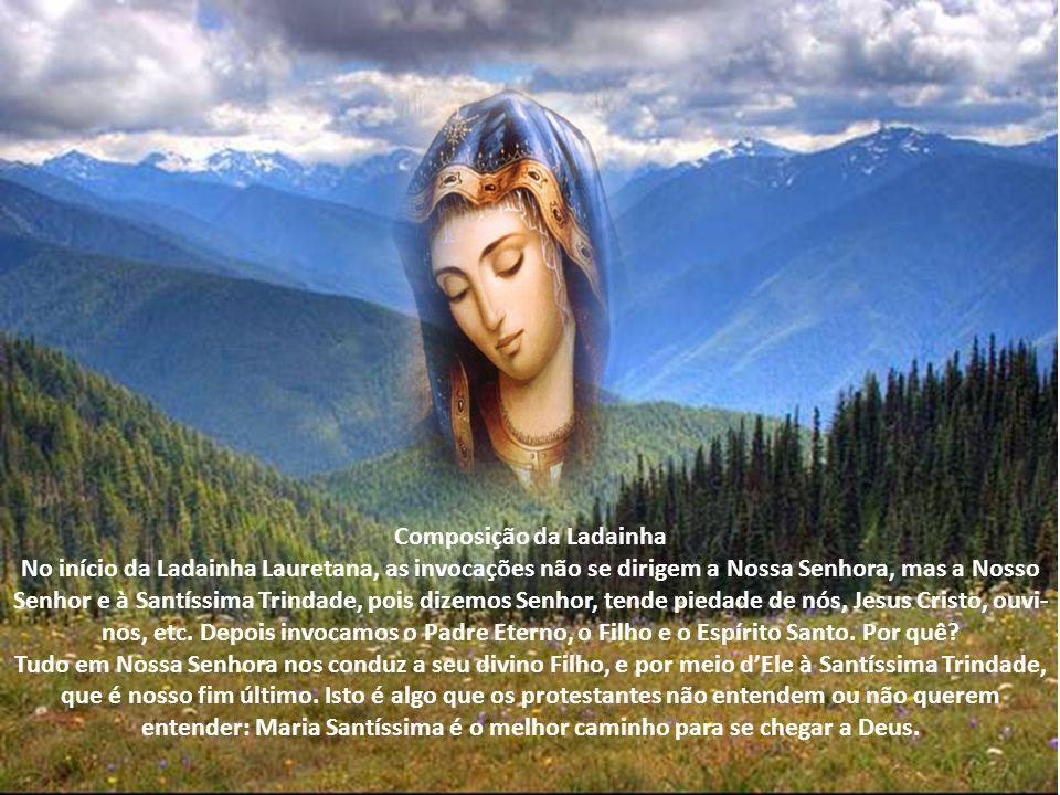 Composição da Ladainha No início da Ladainha Lauretana, as invocações não se dirigem a Nossa Senhora, mas a Nosso Senhor e à Santíssima Trindade, pois dizemos Senhor, tende piedade de nós, Jesus Cristo, ouvi-nos, etc.