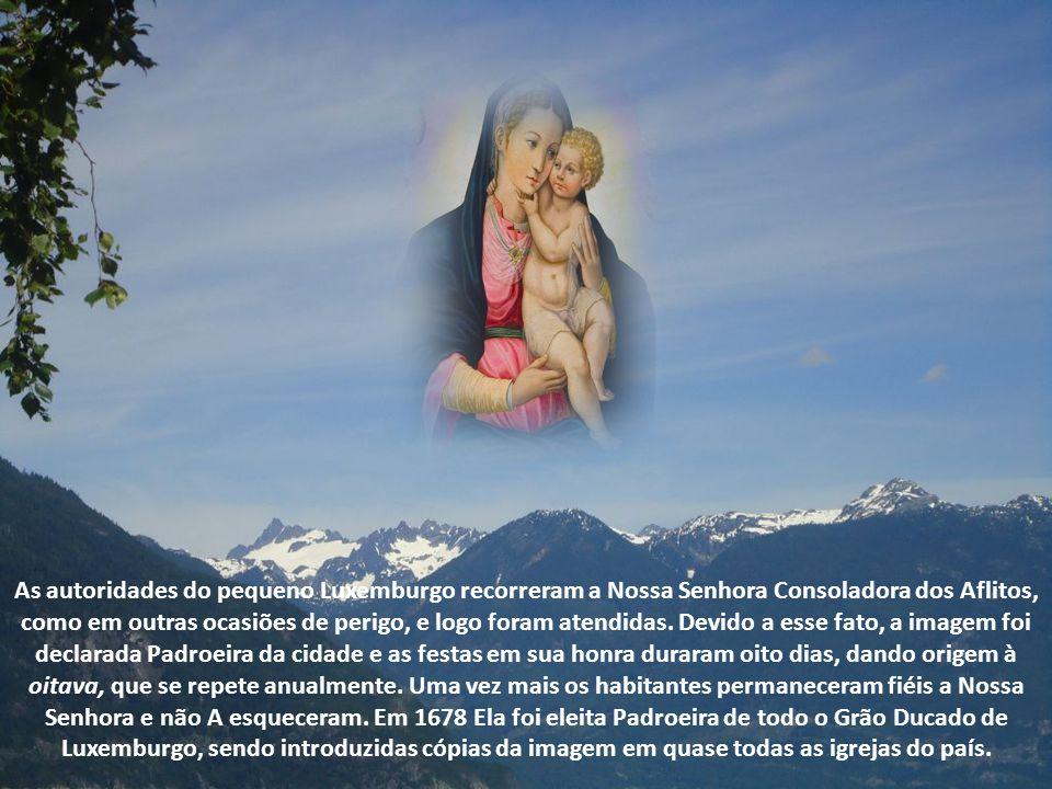 As autoridades do pequeno Luxemburgo recorreram a Nossa Senhora Consoladora dos Aflitos, como em outras ocasiões de perigo, e logo foram atendidas.