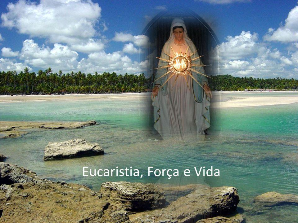 Eucaristia, Força e Vida