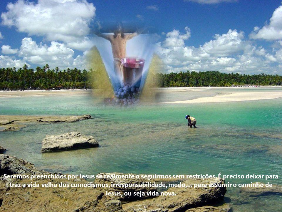 Seremos preenchidos por Jesus se realmente o seguirmos sem restrições