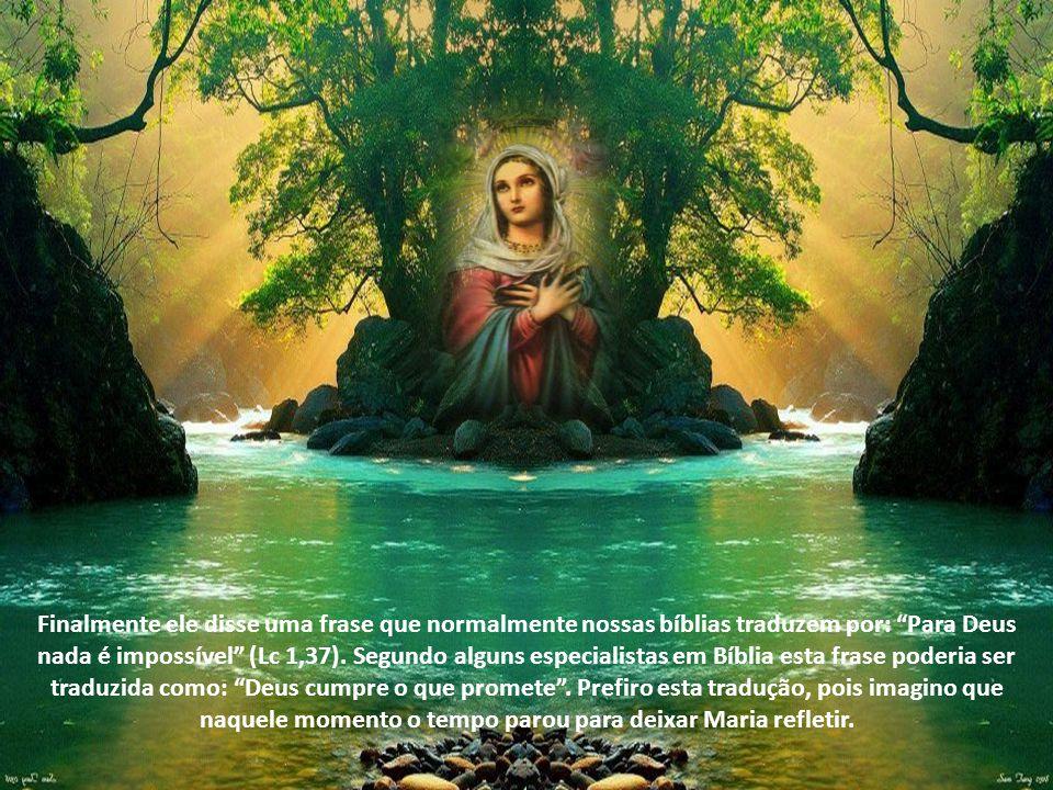 Finalmente ele disse uma frase que normalmente nossas bíblias traduzem por: Para Deus nada é impossível (Lc 1,37).