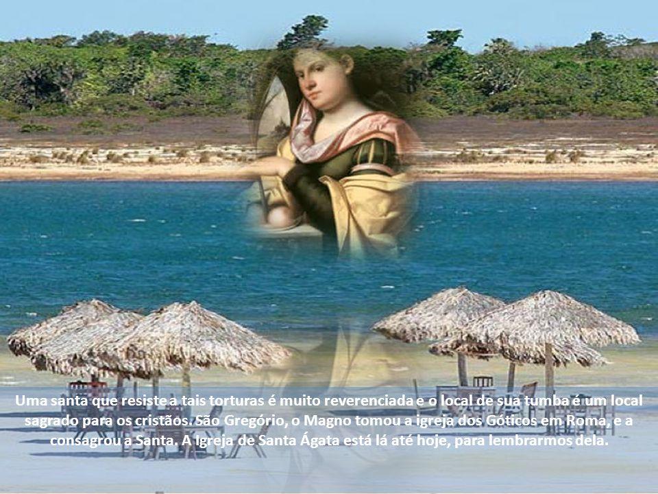 Uma santa que resiste a tais torturas é muito reverenciada e o local de sua tumba é um local sagrado para os cristãos.