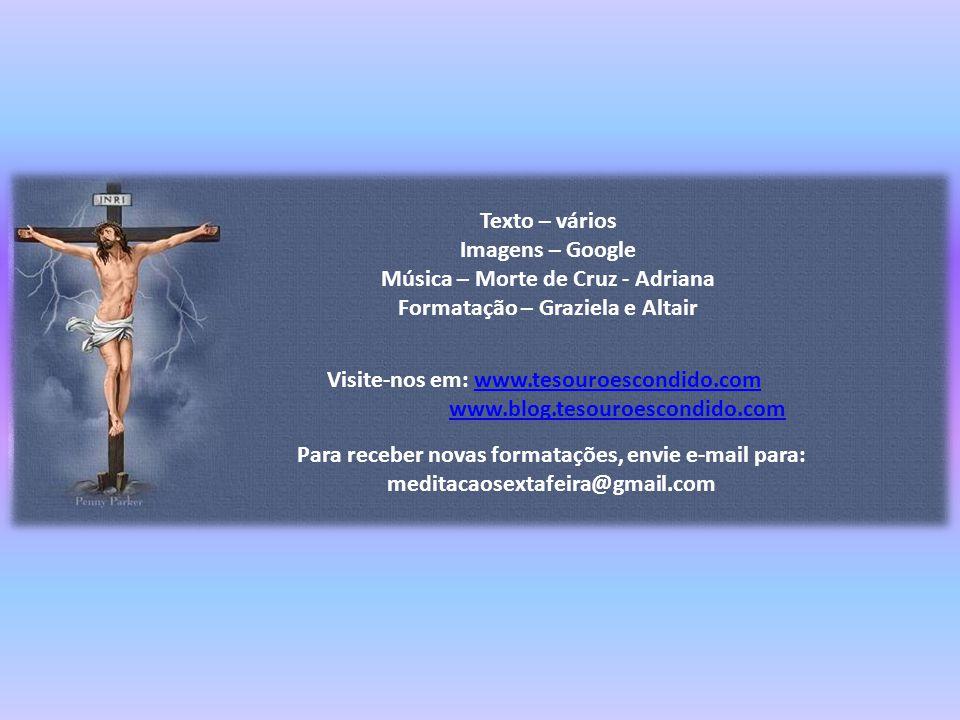 Música – Morte de Cruz - Adriana Formatação – Graziela e Altair