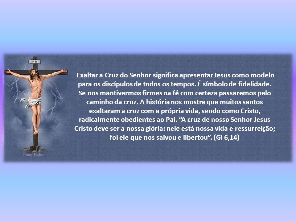 Exaltar a Cruz do Senhor significa apresentar Jesus como modelo para os discípulos de todos os tempos.