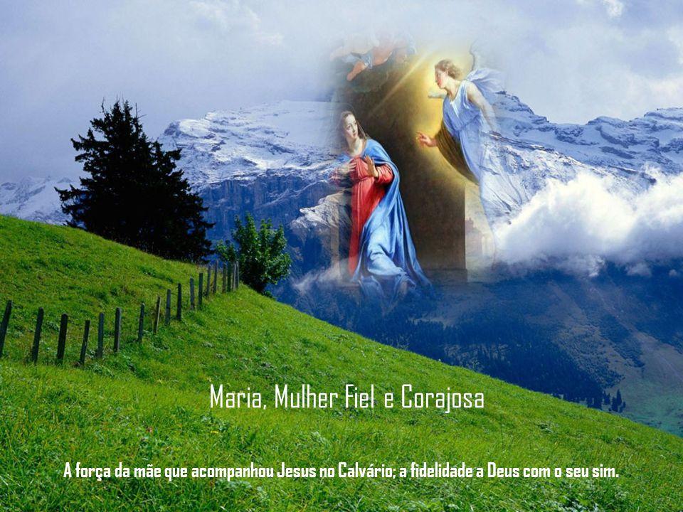 Maria, Mulher Fiel e Corajosa