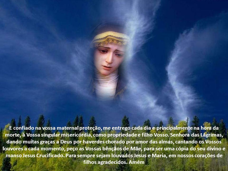 E confiado na vossa maternal proteção, me entrego cada dia e principalmente na hora da morte, à Vossa singular misericórdia, como propriedade e filho Vosso.