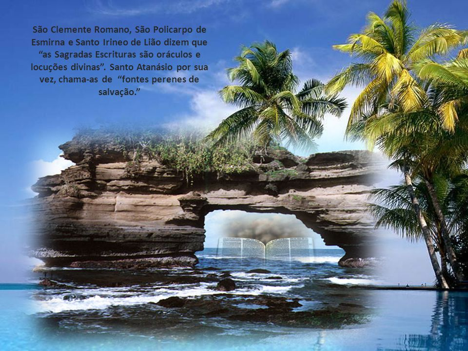 São Clemente Romano, São Policarpo de Esmirna e Santo Irineo de Lião dizem que as Sagradas Escrituras são oráculos e locuções divinas .