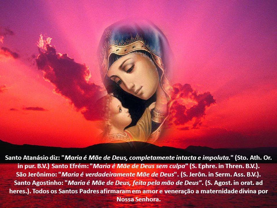 Santo Atanásio diz: Maria é Mãe de Deus, completamente intacta e impoluta. (Sto. Ath. Or. in pur. B.V.) Santo Efrém: Maria é Mãe de Deus sem culpa (S. Ephre. in Thren. B.V.).