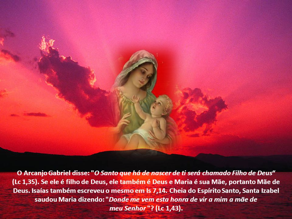 O Arcanjo Gabriel disse: O Santo que há de nascer de ti será chamado Filho de Deus (Lc 1,35).