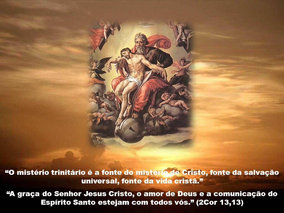 O mistério trinitário é a fonte do mistério de Cristo, fonte da salvação universal, fonte da vida cristã.