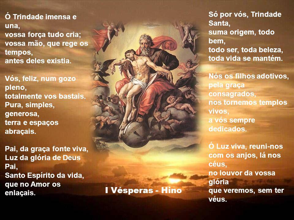 I Vésperas - Hino Só por vós, Trindade Santa, Ó Trindade imensa e una,