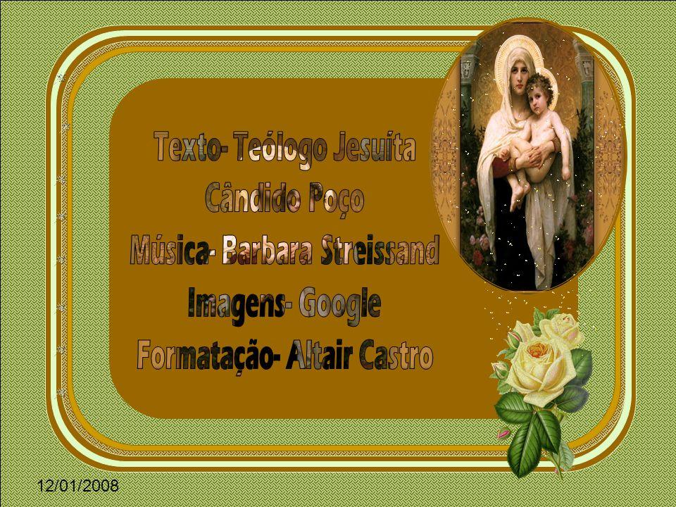 Texto- Teólogo Jesuíta Cândido Poço Música- Barbara Streissand