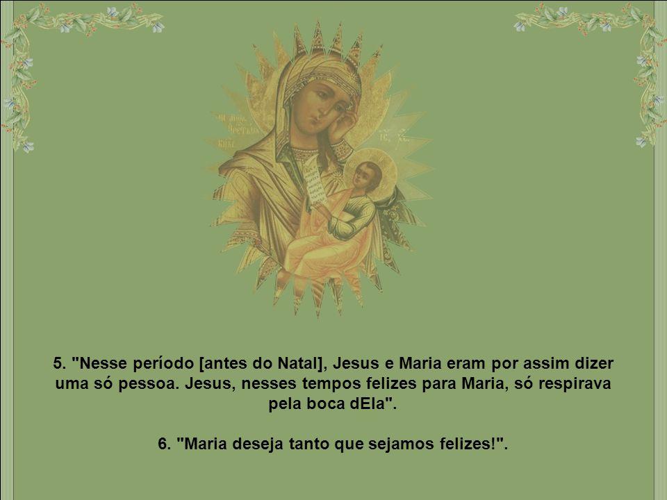 6. Maria deseja tanto que sejamos felizes! .