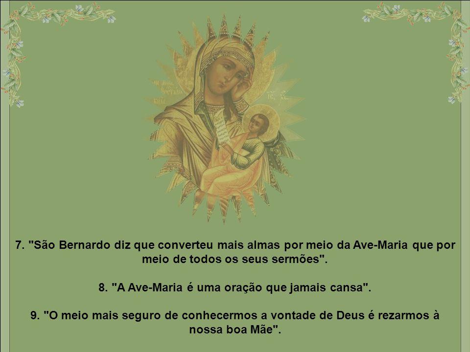 8. A Ave-Maria é uma oração que jamais cansa .